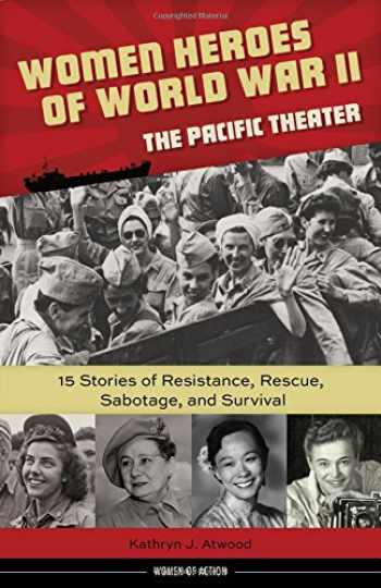 9781613731680-161373168X-Women Heroes of World War II―the Pacific Theater: 15 Stories of Resistance, Rescue, Sabotage, and Survival (Women of Action)