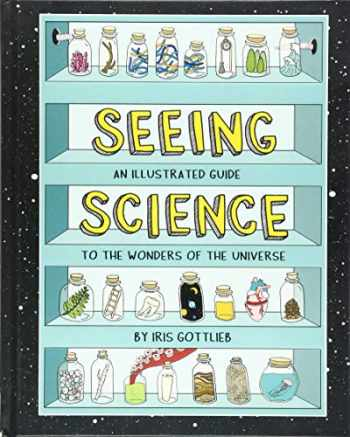 9781452167138-1452167133-Seeing Science: An Illustrated Guide to the Wonders of the Universe (Illustrated Science Book, Science Picture Book for Kids, Science)