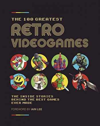 9781787393080-1787393089-The 100 Greatest Retro Videogames: The Inside Stories Behind the Best Games Ever Made