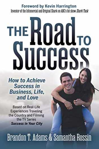9781642798739-1642798738-The Road to Success: How to Achieve Success in Business, Life, and Love
