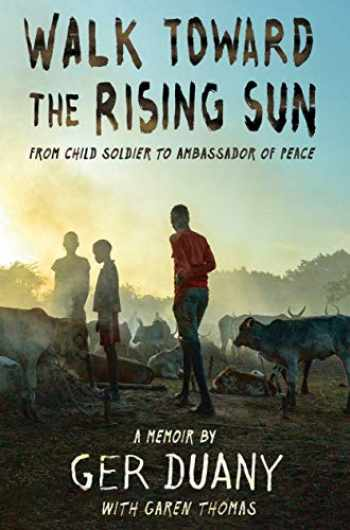 9781524719401-1524719404-Walk Toward the Rising Sun: From Child Soldier to Ambassador of Peace