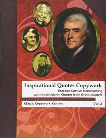 9780692286494-0692286497-Inspirational Quotes Copywork: Practice Cursive Handwriting with Inspirational Quotes from Great Leaders (Classic Copywork: Cursive) (Volume 2)