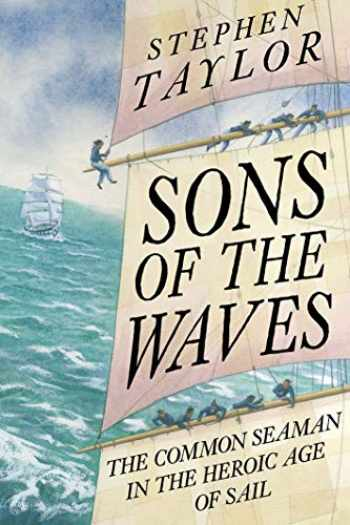 9780300245714-0300245718-Sons of the Waves: The Common Seaman in the Heroic Age of Sail