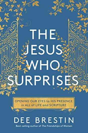 9780735291805-0735291802-The Jesus Who Surprises: Opening Our Eyes to His Presence in All of Life and Scripture