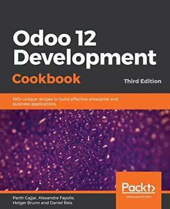 9781789618921-1789618924-Odoo 12 Development Cookbook: 190+ unique recipes to build effective enterprise and business applications, 3rd Edition