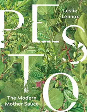 9781572842687-1572842687-Pesto: The Modern Mother Sauce: More Than 90 Inventive Recipes That Start with Homemade Pestos