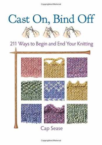 9781604680850-1604680857-Cast On, Bind Off: 211 Ways to Begin and End Your Knitting