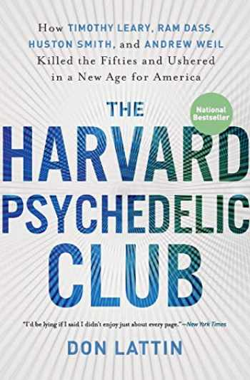 9780061655944-0061655945-The Harvard Psychedelic Club: How Timothy Leary, Ram Dass, Huston Smith, and Andrew Weil Killed the Fifties and Ushered in a New Age for America
