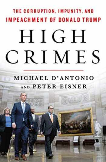 9781250766670-1250766672-High Crimes: The Corruption, Impunity, and Impeachment of Donald Trump