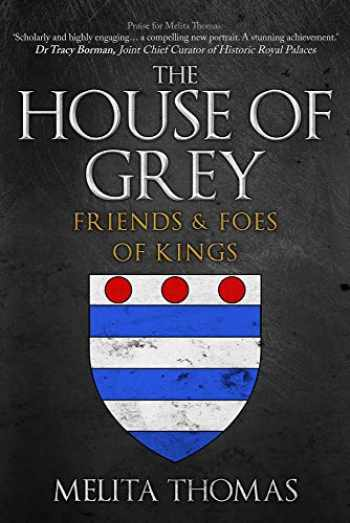 9781445684970-1445684977-The House of Grey: Friends & Foes of Kings