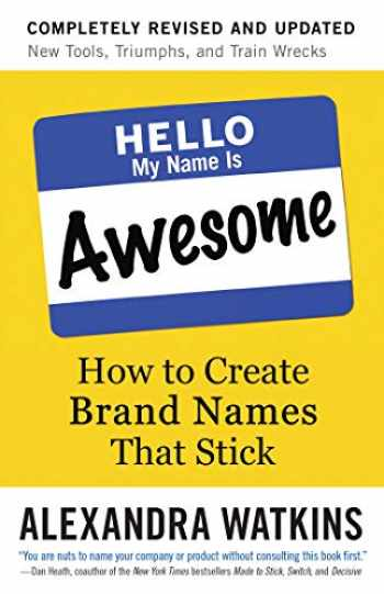 9781523099986-1523099984-Hello, My Name Is Awesome: How to Create Brand Names That Stick