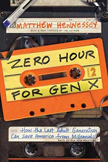 9781641770644-1641770643-Zero Hour for Gen X: How the Last Adult Generation Can Save America from Millennials