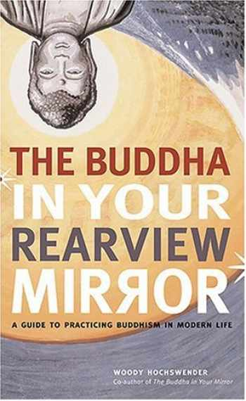 9781584795520-1584795522-The Buddha in Your Rearview Mirror: A Guide to Practicing Buddhism in Modern Life