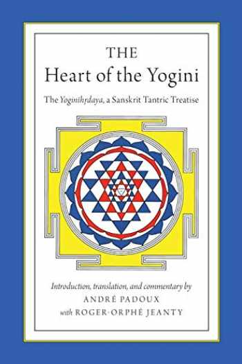 9780199982332-0199982333-The Heart of the Yogini: The Yoginihrdaya, A Sanskrit Tantric Treatise