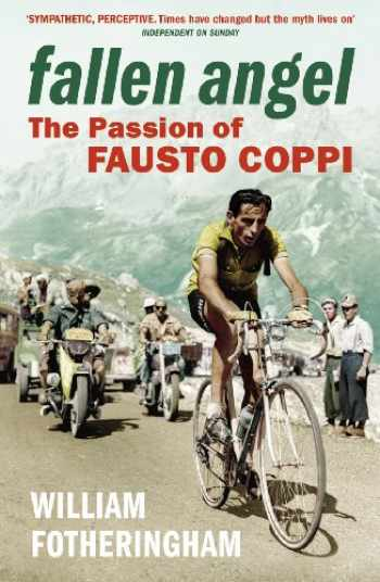 9780224074506-0224074504-Fallen Angel: The Passion of Fausto Coppi (Yellow Jersey Cycling Classics)