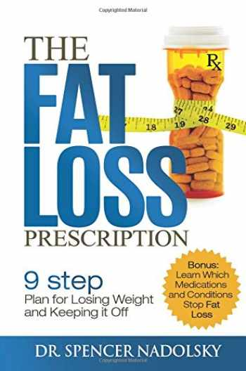 9781518824227-1518824226-The Fat Loss Prescription:: The Nine-Step Plan to Losing Weight and Keeping It Off