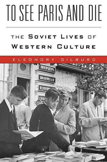 9780674980716-0674980719-To See Paris and Die: The Soviet Lives of Western Culture