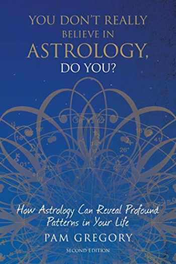 9781781327111-1781327114-You Don't Really Believe in Astrology, Do You?: How Astrology Can Reveal Profound Patterns in Your Life