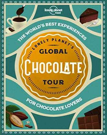 9781788689458-1788689453-Lonely Planet's Global Chocolate Tour (Global Tour)