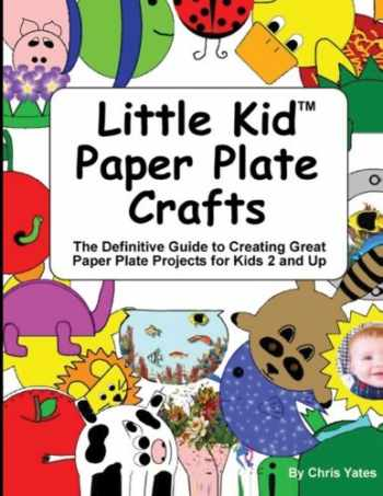 9781481918022-1481918028-Little Kid Paper Plate Crafts: The Definitive Guide to Creating Great Paper Plate Projects for Kids 2 and Up