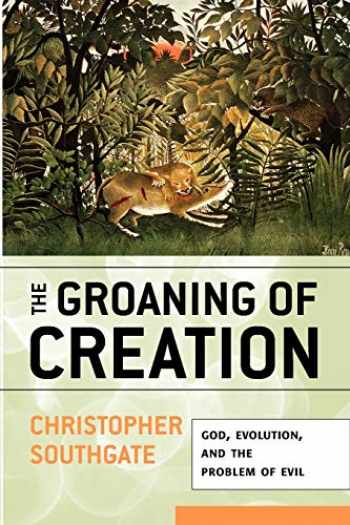 9780664230906-0664230903-The Groaning of Creation: God, Evolution, and the Problem of Evil