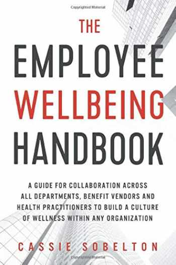 9781942761990-1942761996-The Employee Wellbeing Handbook: A Guide for Collaboration Across all Departments, Benefit Vendors, and Health Practitioners to Build a Culture of Wellness Within any Organization