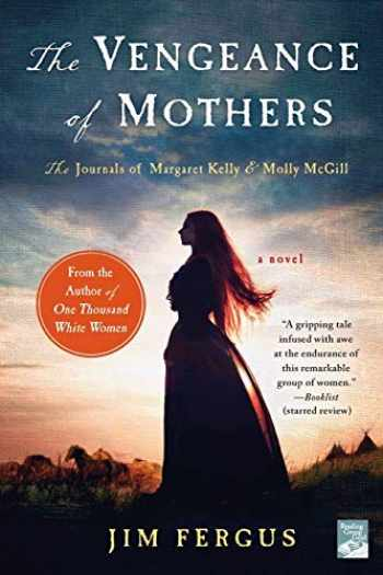9781250093431-1250093430-The Vengeance of Mothers: The Journals of Margaret Kelly & Molly McGill: A Novel (One Thousand White Women Series, 2)