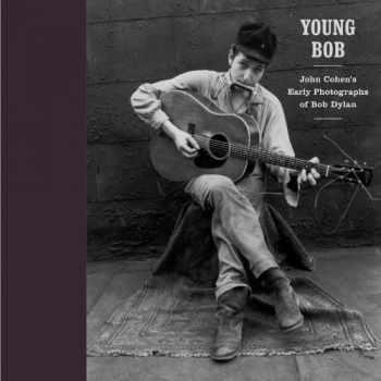 9781576871997-1576871991-Young Bob: John Cohen's Early Photographs of Bob Dylan