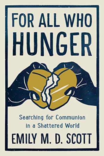 9780593135570-0593135571-For All Who Hunger: Searching for Communion in a Shattered World