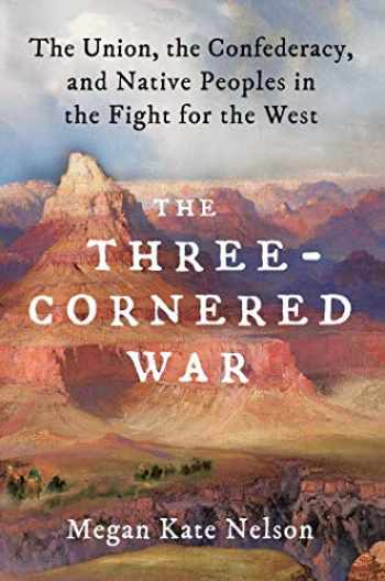9781501152542-1501152548-The Three-Cornered War: The Union, the Confederacy, and Native Peoples in the Fight for the West
