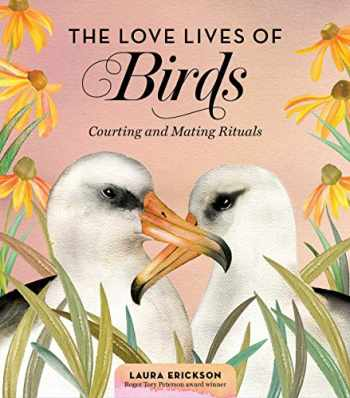 9781635862751-1635862752-The Love Lives of Birds: Courting and Mating Rituals