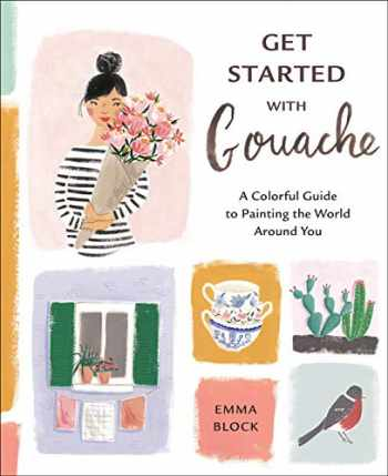 9781984857309-1984857304-Get Started with Gouache: A Colorful Guide to Painting the World Around You