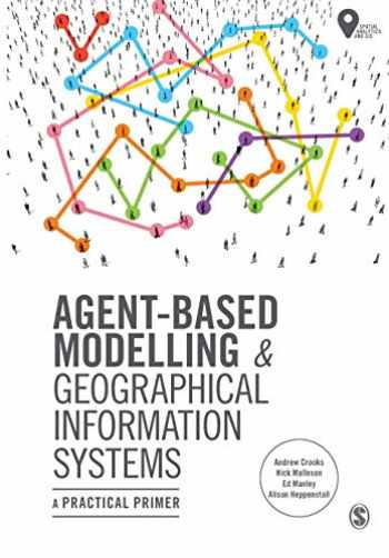 9781473958654-1473958652-Agent-Based Modelling and Geographical Information Systems: A Practical Primer (Spatial Analytics and GIS)