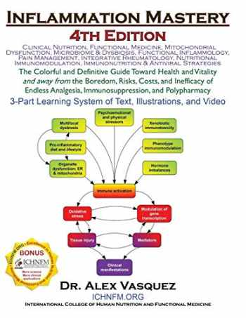 9780990620488-0990620484-Inflammation Mastery 4th Edition: The Colorful and Definitive Guide Toward Health and Vitality and away from the Boredom, Risks, Costs, and Inefficacy ... Immunosuppression, and Polypharmacy