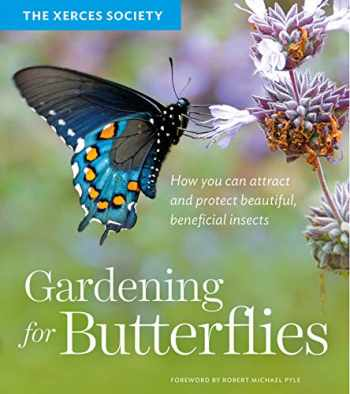 9781604695984-1604695986-Gardening for Butterflies: How You Can Attract and Protect Beautiful, Beneficial Insects