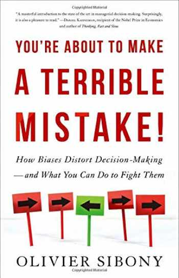 9780316494984-0316494984-You're About to Make a Terrible Mistake: How Biases Distort Decision-Making and What You Can Do to Fight Them