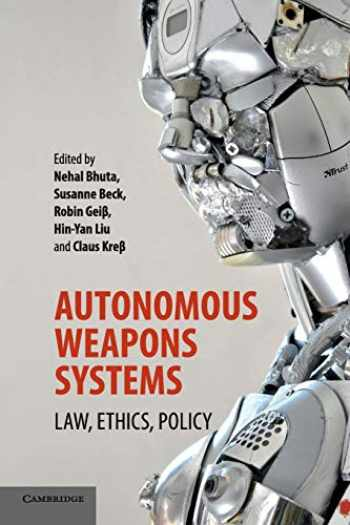 9781316607657-1316607658-Autonomous Weapons Systems: Law, Ethics, Policy