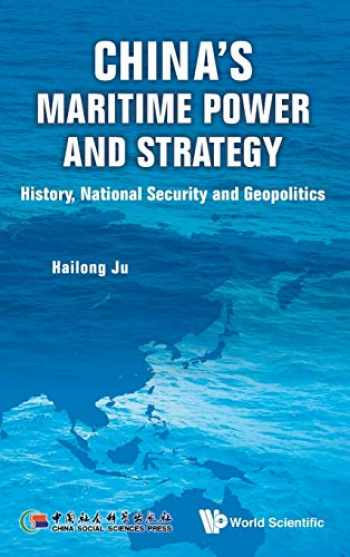 9789814619387-9814619388-CHINA'S MARITIME POWER AND STRATEGY: HISTORY, NATIONAL SECURITY AND GEOPOLITICS
