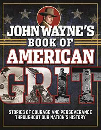 9781948174572-194817457X-John Wayne's Book of American Grit: Stories of Courage and Perseverance throughout Our Nation's History