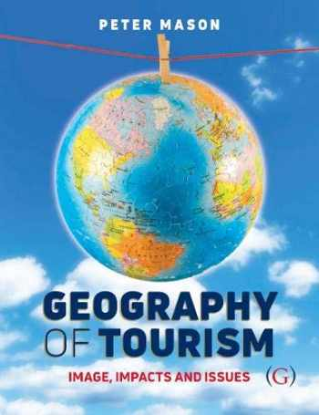 9781911396420-1911396420-Geography of Tourism: Image, Impacts and Issues
