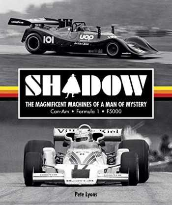9781910505496-1910505498-Shadow: The Magnificent Machines of a Man of Mystery: Can-Am - Formula 1 - F5000