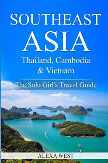 9781724753489-1724753487-Southeast Asia - Thailand, Cambodia and Vietnam: The Solo Girl's Travel Guide