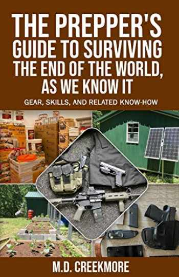 9781523408658-1523408650-The Prepper's Guide to Surviving the End of the World, as We Know It: Gear, Skills, and Related Know-How