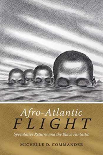 9780822363231-0822363232-Afro-Atlantic Flight: Speculative Returns and the Black Fantastic