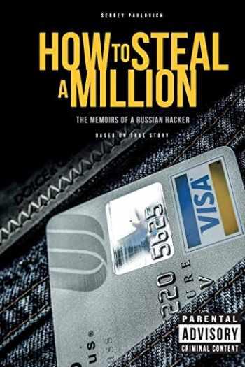 9781981040568-1981040560-How to Steal a Million: The Memoirs of a Russian Hacker