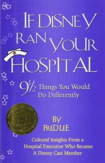 9780974386003-0974386006-If Disney Ran Your Hospital: 9 1/2 Things You Would Do Differently (Distributed (Non-HAP))