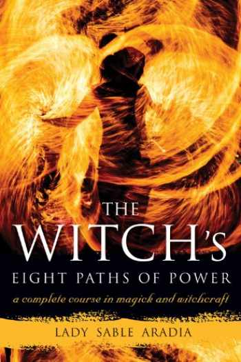 9781578635511-1578635519-The Witch's Eight Paths of Power: A Complete Course in Magick and Witchcraft