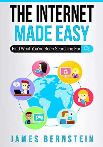 9781074973834-1074973836-The Internet Made Easy: Find What You've Been Searching For (Computers Made Easy)