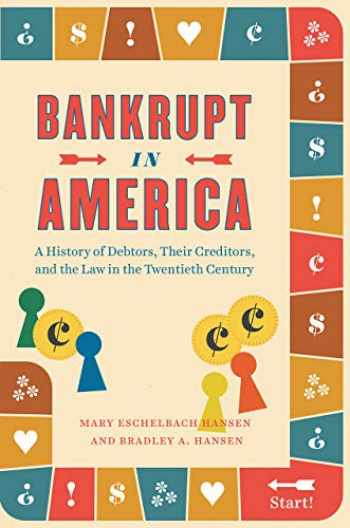 9780226679563-022667956X-Bankrupt in America: A History of Debtors, Their Creditors, and the Law in the Twentieth Century (Markets and Governments in Economic History)