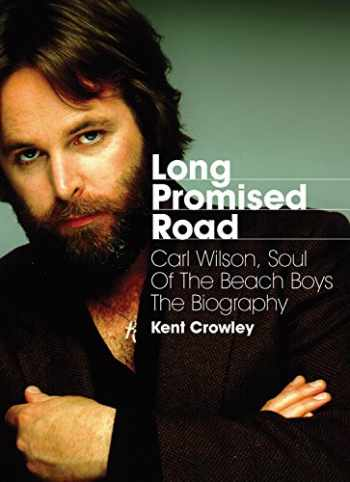 9781908279842-1908279842-Long Promised Road: Carl Wilson, Soul of the Beach Boys - The Biography
